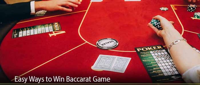 Easy Ways to Win Baccarat Game