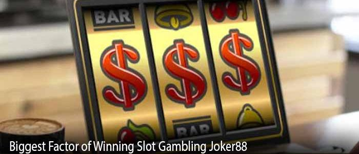 Biggest Factor of Winning Slot Gambling Joker88