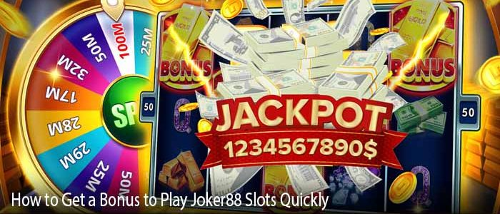 How to Get a Bonus to Play Joker88 Slots Quickly